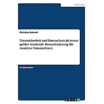 Datensicherheit und Datenschutz als immer grer werdende Herausforderung fr moderne Unternehmen by Schmid & Christian
