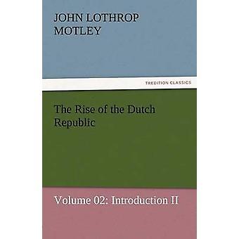El surgimiento de la República holandesa volumen 02 Introducción II de Motley y John Lothrop