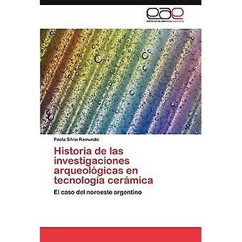 Historia de Las Investigaciones Arqueologicas En Tecnologia Ceramica by Ramundo & Paola Silvia