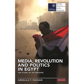Media Revolution and Politics in Egypt by Abdalla F Hassan