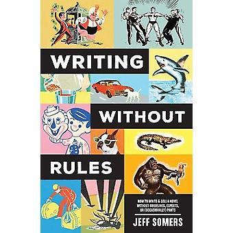 Skriva utan regler - hur man skriver & sälja en roman utan riktlinjer