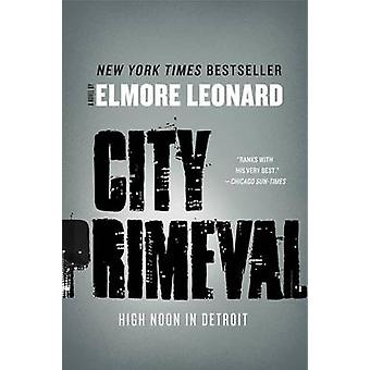 City Primeval - High Noon in Detroit by Elmore Leonard - 9780062191359