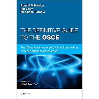 The Definitive Guide to the OSCE - The Objective Structured Clinical E