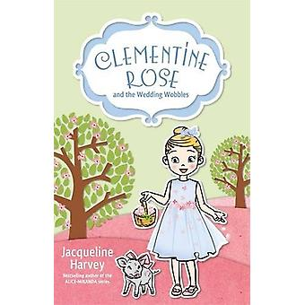 Clementine Rose and the Wedding Wobbles 13 by Jacqueline Harvey - 978