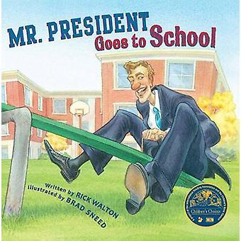 Mr. President Goes to School by Rick Walton - Brad Sneed - 9781561458