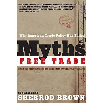 Myths of Free Trade - Why American Trade Policy Has Failed by Sherrod