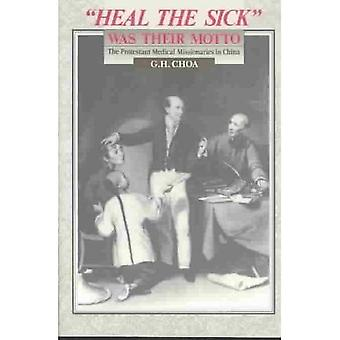Heal the Sick Was Their Motto - the Protestant Medical Missionaries in