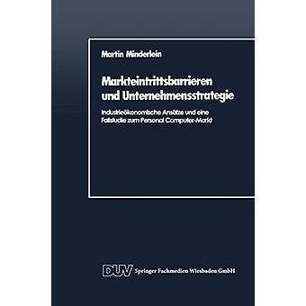 Markteintrittsbarrieren Und Unternehmensstrategie Industrieokonomische Ansatze Und Eine Fallstudie Zum Personal ComputerMarkt by Minderlein & Martin