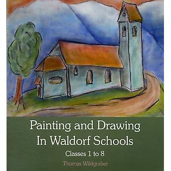 Painting and Drawing in Waldorf Schools: Classes 1 to 8 (Paperback) by Wildgruber Thomas