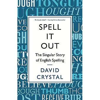Spell It Out: The singular story of English spelling (Paperback) by Crystal David