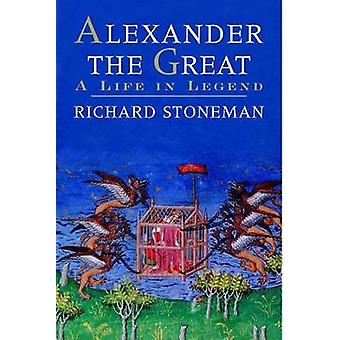 Alexander the Great - A Life in Legend by Richard Stoneman - 978030016