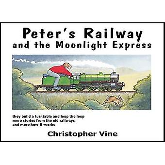Peter's Railway and the Moonlight Express by Christopher G. C. Vine -