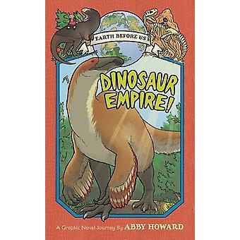 Dinosaur Empire! (Earth Before Us #1) - Journey through the Mesozoic E