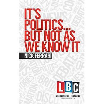 It's Politics... but Not as We Know it by Nick Ferrari - 978178396074
