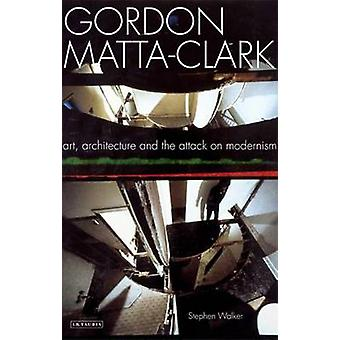 Gordon Matta-Clark - Art - Architecture and the Attack on Modernism by