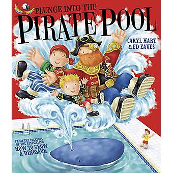 Plunge into the Pirate Pool by Ed Eaves - Caryl Hart - 9781847388568