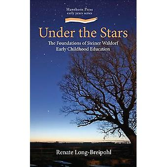 Under the Stars - The Foundations of Steiner Waldorf Early Childhood E