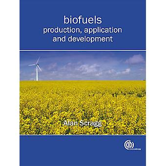 Biofuels - Production - Application and Development by Alan H. Scragg