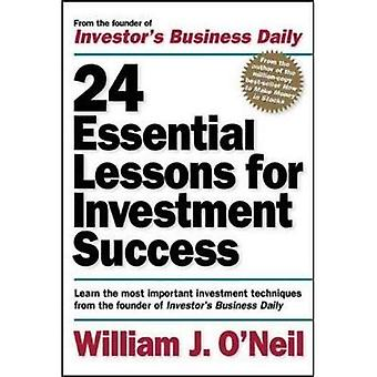 24 Essential Lessons for Investment Success: Learn the Most Important Investment Techniques from the Founder of Investor's Business Daily: Learn the Most ... the Founder of  Investor's Business Daily