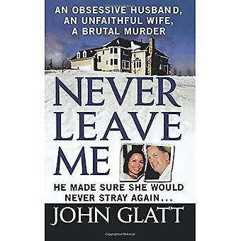 Nooit laat Me: A True Story van huwelijk, misleiding en brute moord