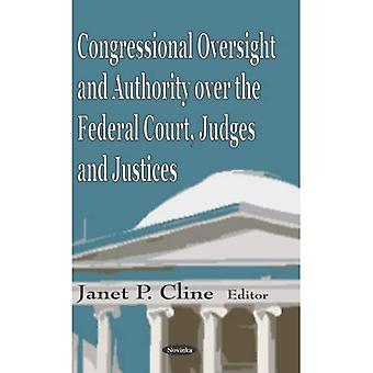 Congressional Oversight and Authority over the Federal Court, Judges and Justices