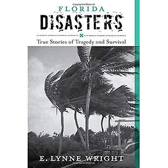 Florida Disasters: True Stories of Tragedy and Survival