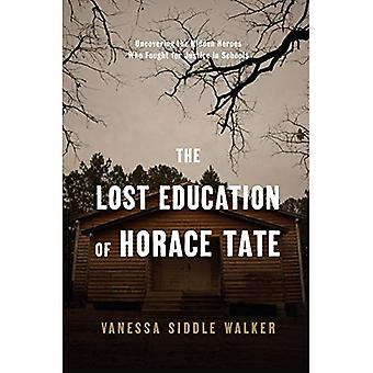 The Lost Education of Horace Tate: Uncovering the� Hidden Heroes Who Fought for Justice in Schools