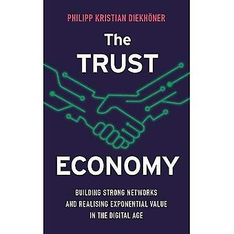 The Trust Economy: Building� Strong Networks and Realising Exponential Value in the Digital Age
