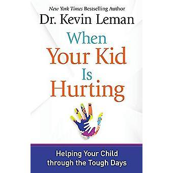Lorsque votre enfant est Hurting - aider votre enfant à travers les dures journées b