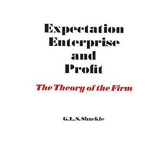 Expectation Enterprise and Profit The Theory of the Firm by Shackle & G. L. S.