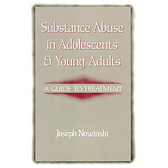 Substance Abuse in Adolescents and Young Adults A Guide to Treatment by Nowinski & Joseph & PhD