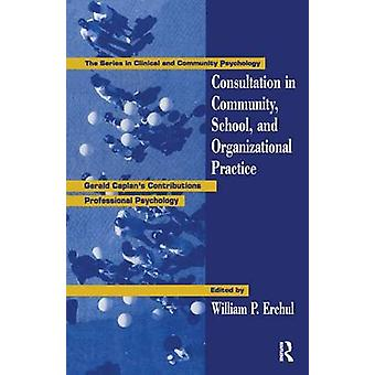 Consultation In Community School And Organizational Practice  Gerald Caplans Contributions To Professional Psychology by Erchul & William P.