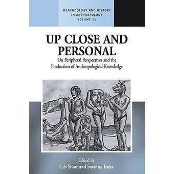 Upp nära och personliga på perifera perspektiv och produktionen av antropologiska kunskaper av Shore & Chris