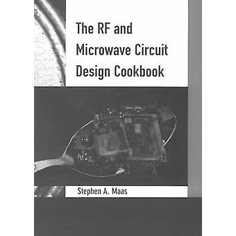 The RF and Microwave Circuit Design Cookbook by Maas & Stephen A.