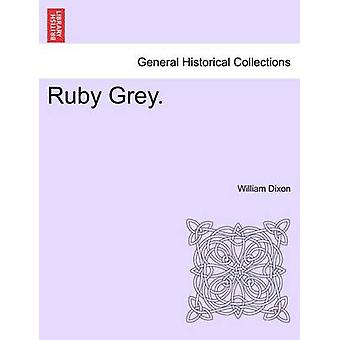 Ruby Grey. VOL. III by Dixon & William