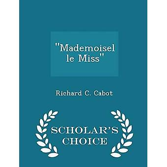 Mademoiselle Miss  Scholars Choice Edition by Cabot & Richard C.