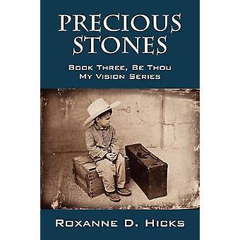 Precious Stones Book Three Be Thou My Vision Series by Hicks & Roxanne D.