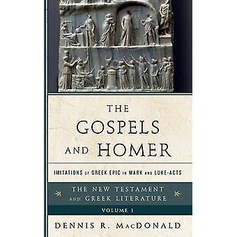 The Gospels and Homer Imitations of Greek Epic in Mark and LukeActs by MacDonald & Dennis R.