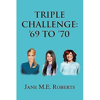 Triple Challenge 69 to 70 by Roberts & Jane M. E.