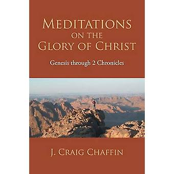 Meditationer på herlighed i Kristus Genesis gennem 2 Chronicles af Chaffin & J. Craig