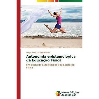 Autonomia epistemolgica da Educao Fsica par Alves do Nascimento Tiago