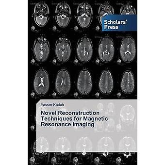 Novel Reconstruction Techniques for Magnetic Resonance Imaging by Kadah Yasser