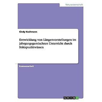 Entwicklung von Lngenvorstellungen im jahrgangsgemischten Unterricht durch Sttzpunktwissen by Kushmann & Cindy