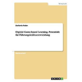 Digital Gamebased Learning. Potenziale fr die Fhrungskrfteentwicklung by Feder & Stefanie