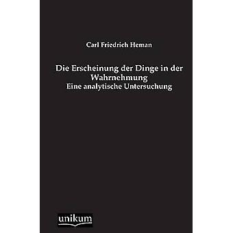 Die Erscheinung Der Dinge in Der Wahrnehmung by Heman & Carl Friedrich