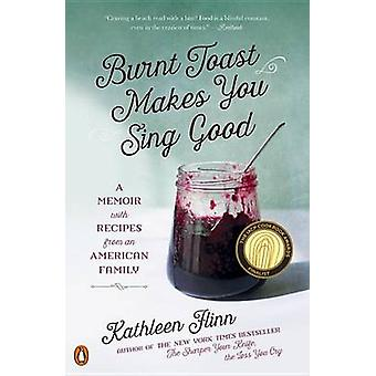 Burnt Toast Makes You Sing Good - A Memoir with Recipes from an Americ