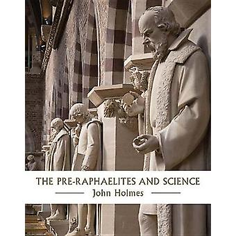 The Pre-Raphaelites and Science by The Pre-Raphaelites and Science -