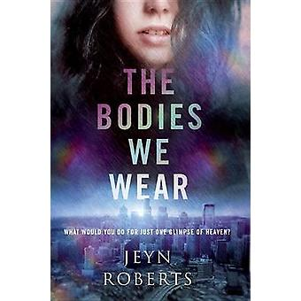 The Bodies We Wear by Jeyn Roberts - 9780385754095 Book