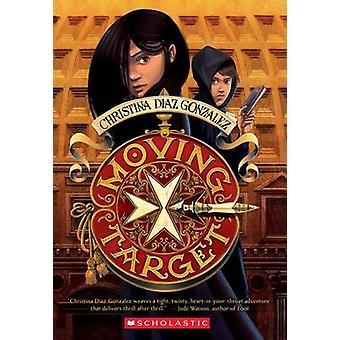 Moving Target by Christina Diaz Gonzalez - 9780545773195 Book