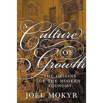 A Culture of Growth - The Origins of the Modern Economy by A Culture o